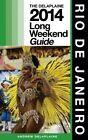 Rio de Janeiro: The Delaplaine 2014 Long Weekend Guide by Andrew Delaplaine (Paperback / softback, 2013)