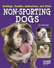 Bulldogs, Poodles, Dalmatians, and Other Non-Sporting Dogs by Tammy Gagne (Hardback, 2016)
