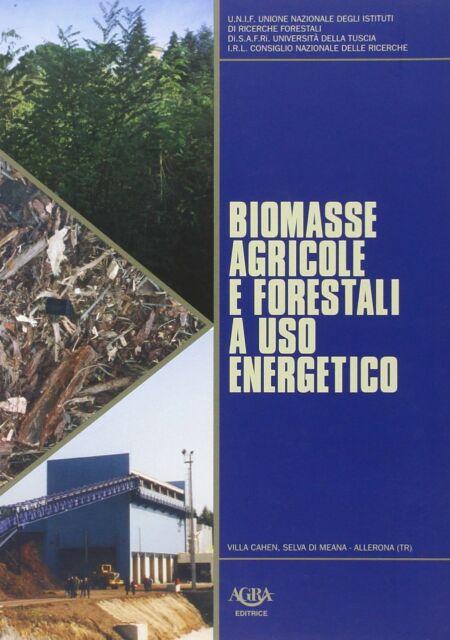 BIOMASSE AGRICOLE E FORESTALI A USO ENERGETICO 2007 AGRA ISBN 9788886850278