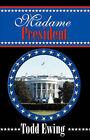 Madame President by Todd J Ewing (Paperback / softback, 2007)