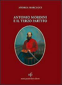 Antonio Mordini e il terzo partito - [Pacini Fazzi]