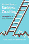 A Buyers Guide To Business Coaching by Brian Wishart, Clare Moore (Paperback, 2008)