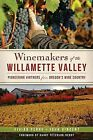 Winemakers of the Willamette Valley: Pioneering Vintners from Oregon's Wine Country by Professor of History John Vincent, Vivian Perry (Paperback / softback, 2013)