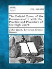 The Judicial Power of the Commonwealth with the Practice and Procedure of the High Court by John Quick, Littleton Ernest Groom (Paperback / softback, 2013)