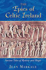 The Epics of Celtic Ireland: Ancient Tales of Mystery and Magic by Jean Markale (Paperback, 2000)