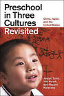 Preschool in Three Cultures Revisited: China, Japan, and the United States by Mayumi Karasawa, Yeh Hsueh, Joseph Tobin (Paperback, 2011)