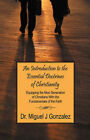 An Introduction to the Essential Doctrines of Christianity: Equipping the Next Generation of Christians with the Fundamentals of the Faith by Dr Miguel J Gonzalez (Paperback / softback, 2006)