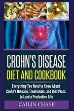 Crohns Disease : The Ultimate Guide for the Treatment and Relief from Crohn's...