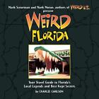Weird: Florida : Your Travel Guide to Florida's Local Legends and Best Kept Secrets by Charlie Carlson (2009, Paperback)