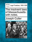 The Insolvent Laws of Massachusetts: With Notes. by Joseph Cutler (Paperback / softback, 2010)
