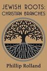 Jewish Roots: Christian Branches by Philip Rolland (Paperback / softback, 2013)