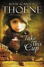 Take This Cup by Bodie Thoene, Brock Thoene (Hardback, 2014)
