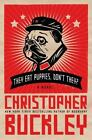 They Eat Puppies, Don't They? by Christopher Buckley (2012, Hardcover)