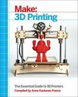3D Printing : The Essential Guide to 3D Printers by Anna Kaziunas France (2013, Paperback)