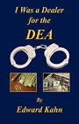I Was a Dealer for the Dea by Edward Kahn (Paperback / softback, 2007)