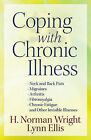 Coping with Chronic Illness: *Neck and Back Pain *Migraines *Arthritis *Fibromyalgia* Chronic Fatigue *and Other Invisible Illnesses by Lynn Ellis, H. Norman Wright (Paperback, 2010)
