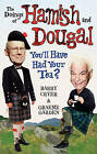 The Doings of Hamish and Dougal: You'll Have Had Your Tea? by Barry Cryer, Graeme Garden (Paperback, 2009)
