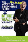 The Absolute Beginner's Guide to Internet Wealth, Volume 2: New for 2010 by Pat O'Bryan (Paperback / softback, 2011)