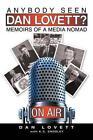 Anybody Seen Dan Lovett?: Memoirs of a Media Nomad by Dan Lovett (Paperback / softback, 2014)