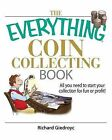The Everything Coin Collecting Book: All You Need to Start Your Collection for Fun or Profit! by Richard Giedroyc (Paperback, 2006)