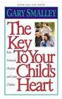 The Key to Your Child's Heart by Gary Smalley (2003, Paperback)