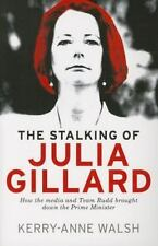 Stalking of Julia Gillard: How the media and Team Rudd contrived to bring down t