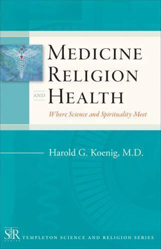Medicine, Religion, and Health: Where Science and Spirituality Meet (Templeton 1