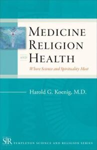 Medicine, Religion, and Health: Where Science and Spirituality Meet [Templeton S 1