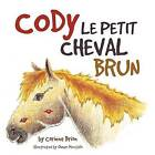Cody Le Petit Cheval Brun by Corinne Brion (Paperback / softback, 2013)