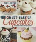 One Sweet Year of Cupcakes: Delicious Flavors for Every Season by Janell Brown (Hardback, 2014)