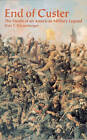 The End of Custer: The Death of an American Military Legend by Dale T. Schoenberger (Paperback, 1995)