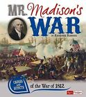 Mr. Madison's War: Causes and Effects of the War of 1812 by Kassandra Radomski (Paperback / softback, 2013)