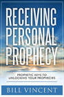 Receiving Personal Prophecy: Prophetic Keys to Unlocking Your Prophecies by Bill Vincent (Paperback / softback, 2016)