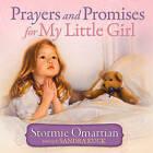 Prayers and Promises for My Little Girl by Stormie Omartian, Sandra Kuck (Hardback, 2008)