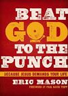 Beat God to the Punch: Because Jesus Demands Your Life by Eric Mason (Hardback, 2014)