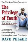 The Privilege of Youth: A Teenager's Story of Longing for Acceptance and Friendship by Dave Pelzer (Paperback / softback, 2004)