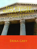 The Revived Roman Empire: Europe In Bible Prophecy By Erika Grey, 2013