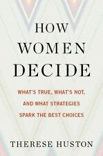 How Women Decide: What's True, What's Not, and What Strategies Spark the Best Ch
