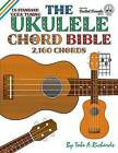 The Ukulele Chord Bible by Tobe A. Richards (Paperback, 2016)