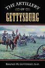 The Artillery of Gettysburg by Bradley M Gottfried (Hardback, 2008)