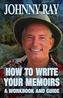 How to Write Your Memoirs-Revised by Johnny Ray (Paperback / softback, 2013)