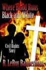 Where Blood Runs Black and White 9781425943912 by R. Leroy Bannerman Paperback