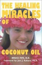 The Healing Miracles of Coconut Oil, Third Edition Fife, Bruce Paperback
