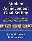 Student Achievement Goal Setting: Using Data to Improve Teaching and Learning by James H. Stronge, Leslie Grant (Paperback, 2009)
