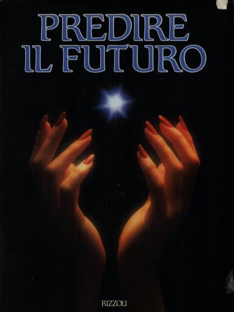PREDIRE IL FUTURO  AA.VV. RIZZOLI 1990