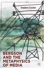 Bergson and the Metaphysics of Media by Stephen Crocker (Hardback, 2013)