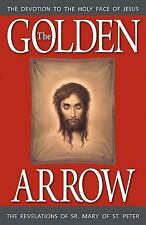 The Golden Arrow : The Autobiography and Revelations of Sister Mary of St....