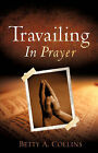 Travailing in Prayer by Betty A Collins (Paperback / softback, 2008)