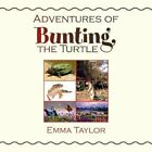 Adventures of Bunting The Turtle 9781456859114 by Emma Taylor Book