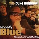 Independently Blue [Digipak] * by Duke Robillard/Duke Robillard Band (CD, Apr-2013, Stony Plain (Canada))
